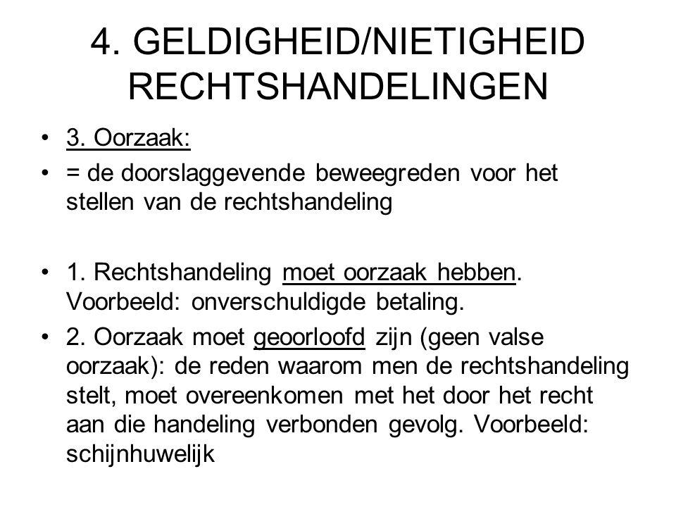4. GELDIGHEID/NIETIGHEID RECHTSHANDELINGEN 3. Oorzaak: = de doorslaggevende beweegreden voor het stellen van de rechtshandeling 1. Rechtshandeling moe