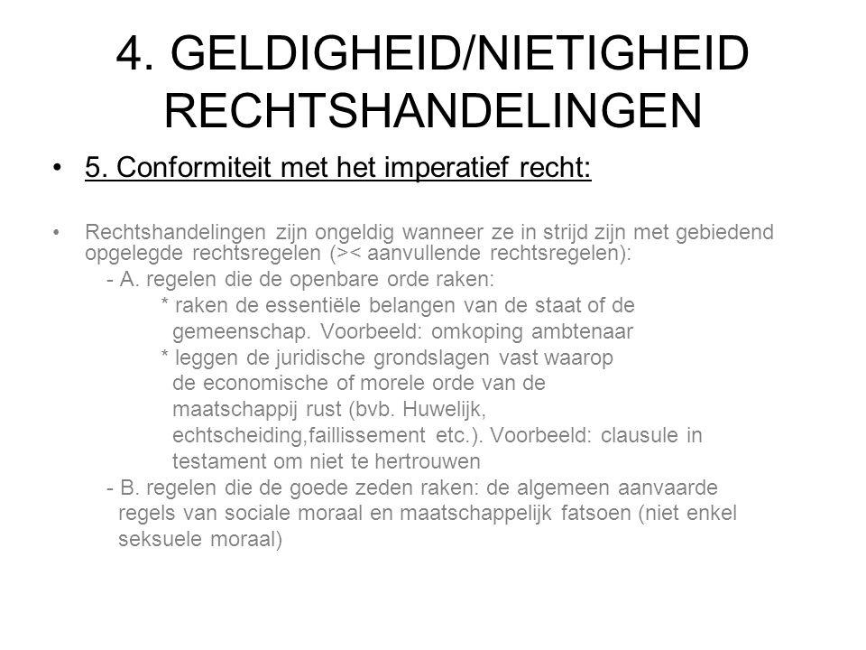 4. GELDIGHEID/NIETIGHEID RECHTSHANDELINGEN 5. Conformiteit met het imperatief recht: Rechtshandelingen zijn ongeldig wanneer ze in strijd zijn met geb