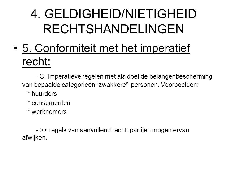 4. GELDIGHEID/NIETIGHEID RECHTSHANDELINGEN 5. Conformiteit met het imperatief recht: - C. Imperatieve regelen met als doel de belangenbescherming van
