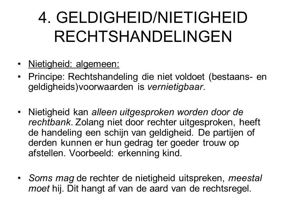 4. GELDIGHEID/NIETIGHEID RECHTSHANDELINGEN Nietigheid: algemeen: Principe: Rechtshandeling die niet voldoet (bestaans- en geldigheids)voorwaarden is v