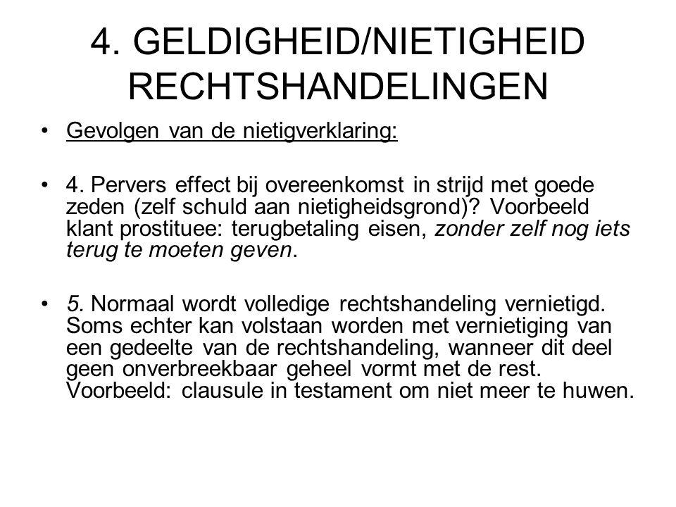 4. GELDIGHEID/NIETIGHEID RECHTSHANDELINGEN Gevolgen van de nietigverklaring: 4. Pervers effect bij overeenkomst in strijd met goede zeden (zelf schuld