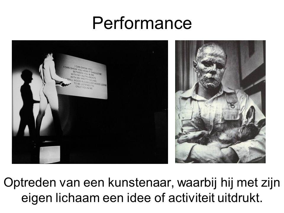 Performance Optreden van een kunstenaar, waarbij hij met zijn eigen lichaam een idee of activiteit uitdrukt.