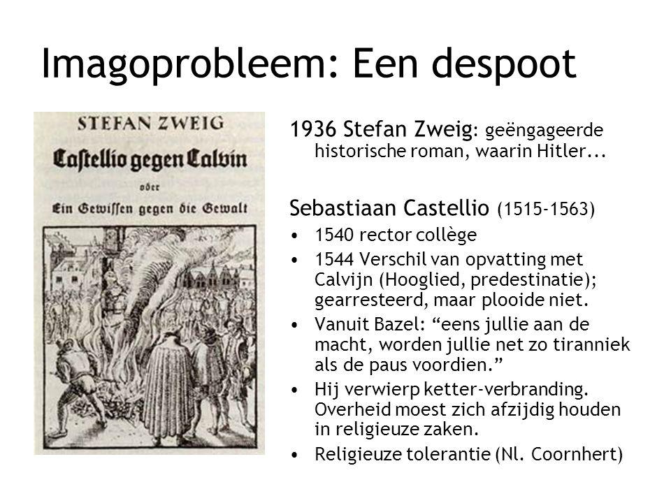 Imagoprobleem: Een despoot 1936 Stefan Zweig : geëngageerde historische roman, waarin Hitler... Sebastiaan Castellio (1515-1563) 1540 rector collège 1