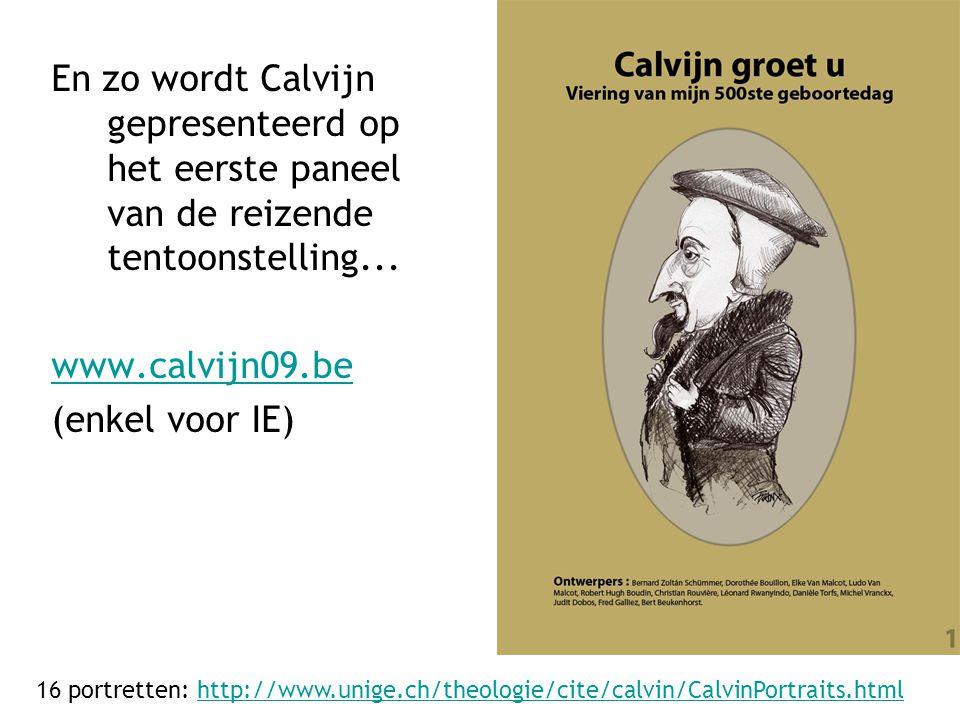 En zo wordt Calvijn gepresenteerd op het eerste paneel van de reizende tentoonstelling... www.calvijn09.be (enkel voor IE) 16 portretten: http://www.u
