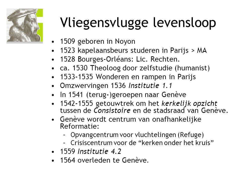 1509 geboren in Noyon 1523 kapelaansbeurs studeren in Parijs > MA 1528 Bourges-Orléans: Lic. Rechten. ca. 1530 Theoloog door zelfstudie (humanist) 153