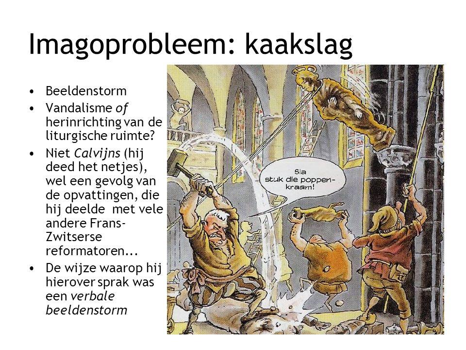 Imagoprobleem: kaakslag Beeldenstorm Vandalisme of herinrichting van de liturgische ruimte? Niet Calvijns (hij deed het netjes), wel een gevolg van de