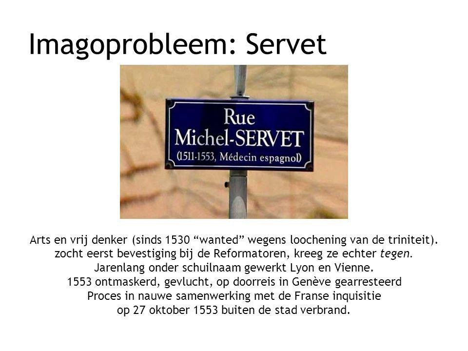 """Imagoprobleem: Servet Arts en vrij denker (sinds 1530 """"wanted"""" wegens loochening van de triniteit). zocht eerst bevestiging bij de Reformatoren, kreeg"""
