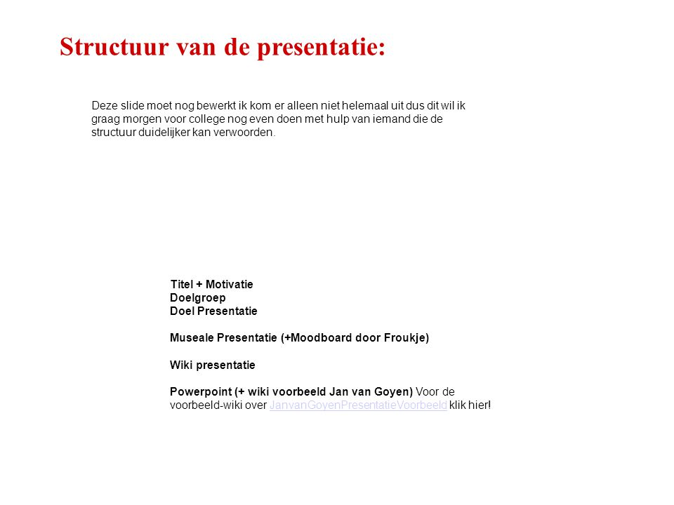 Structuur van de presentatie: Titel + Motivatie Doelgroep Doel Presentatie Museale Presentatie (+Moodboard door Froukje) Wiki presentatie Powerpoint (