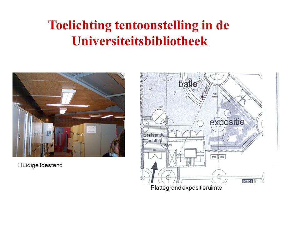Toelichting tentoonstelling in de Universiteitsbibliotheek Huidige toestand Plattegrond expositieruimte