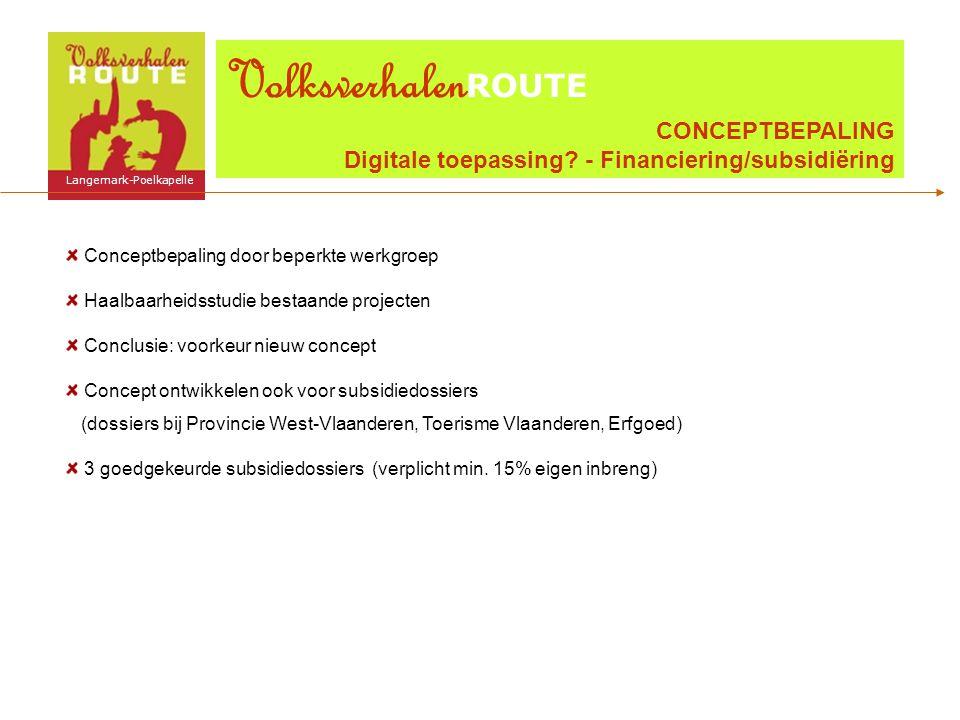 Conceptbepaling door beperkte werkgroep Haalbaarheidsstudie bestaande projecten Conclusie: voorkeur nieuw concept Concept ontwikkelen ook voor subsidiedossiers (dossiers bij Provincie West-Vlaanderen, Toerisme Vlaanderen, Erfgoed) 3 goedgekeurde subsidiedossiers (verplicht min.