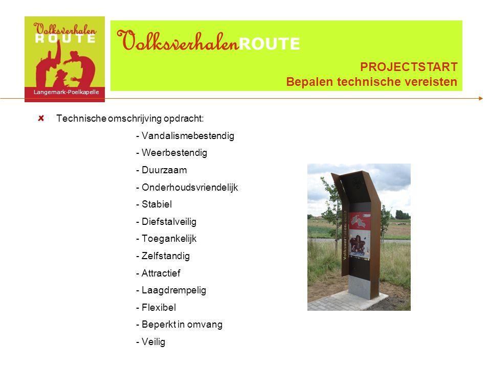 Technische omschrijving opdracht: - Vandalismebestendig - Weerbestendig - Duurzaam - Onderhoudsvriendelijk - Stabiel - Diefstalveilig - Toegankelijk - Zelfstandig - Attractief - Laagdrempelig - Flexibel - Beperkt in omvang - Veilig Langemark-Poelkapelle Volksverhalen ROUTE PROJECTSTART Bepalen technische vereisten