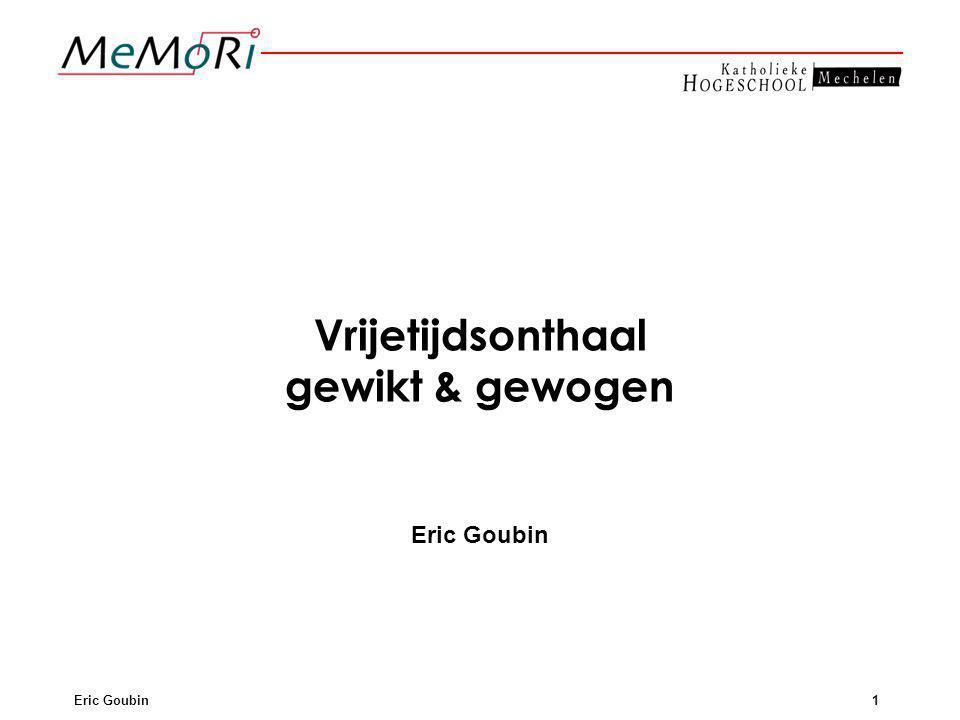 Eric Goubin1 Vrijetijdsonthaal gewikt & gewogen Eric Goubin