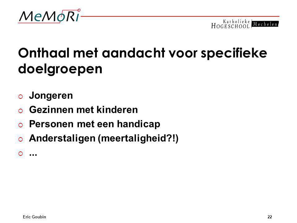 Eric Goubin22 Onthaal met aandacht voor specifieke doelgroepen   Jongeren   Gezinnen met kinderen   Personen met een handicap   Anderstaligen (meertaligheid !)  ...