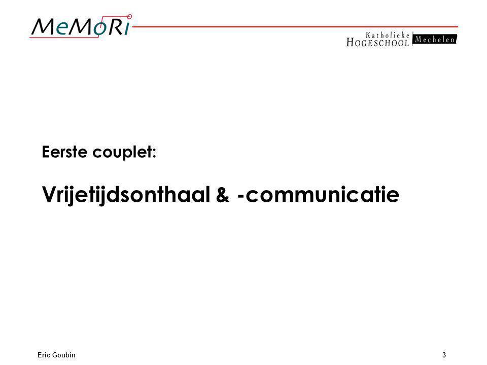 Eric Goubin3 Eerste couplet: Vrijetijdsonthaal & -communicatie
