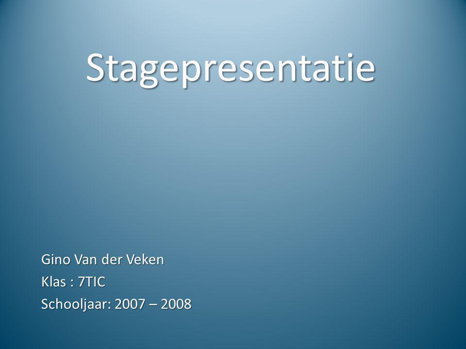 Stagepresentatie Gino Van der Veken Klas : 7TIC Schooljaar: 2007 – 2008