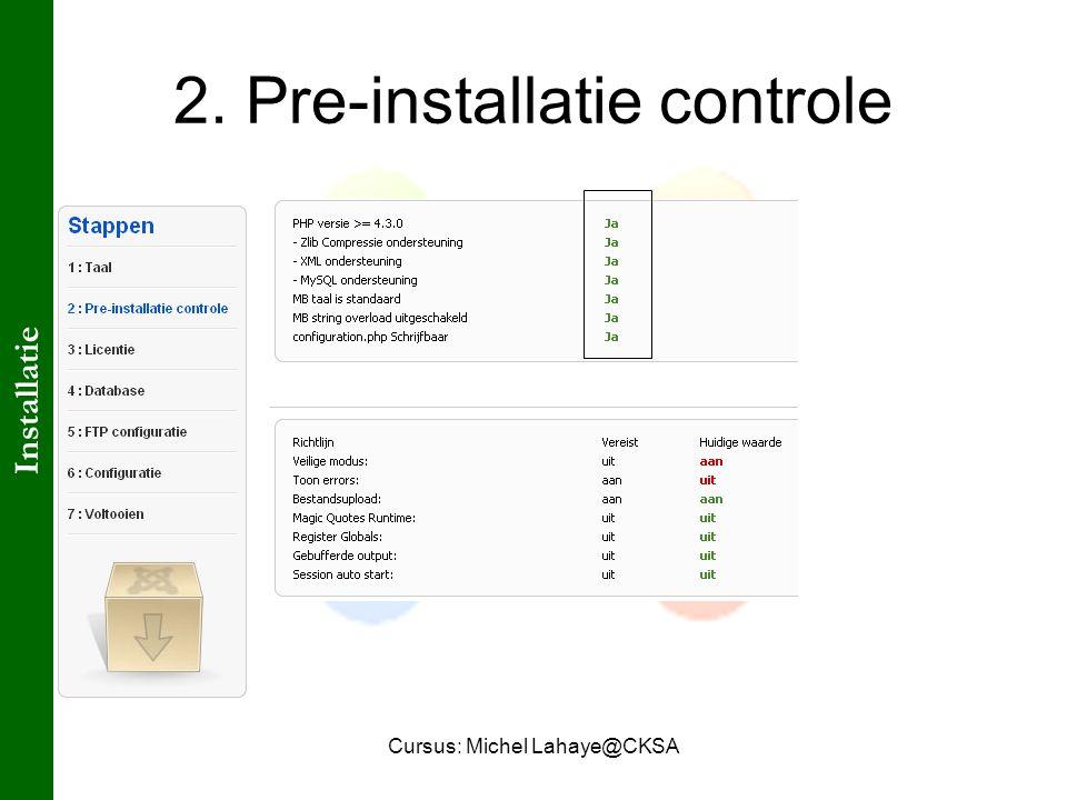 Cursus: Michel Lahaye@CKSA 2. Pre-installatie controle Installatie