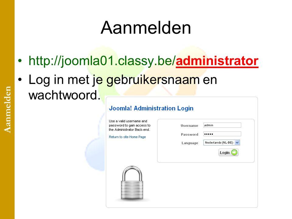 Cursus: Michel Lahaye@CKSA Aanmelden http://joomla01.classy.be/administrator Log in met je gebruikersnaam en wachtwoord.