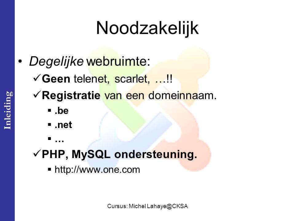 Cursus: Michel Lahaye@CKSA Noodzakelijk Degelijke webruimte: Geen telenet, scarlet, …!.