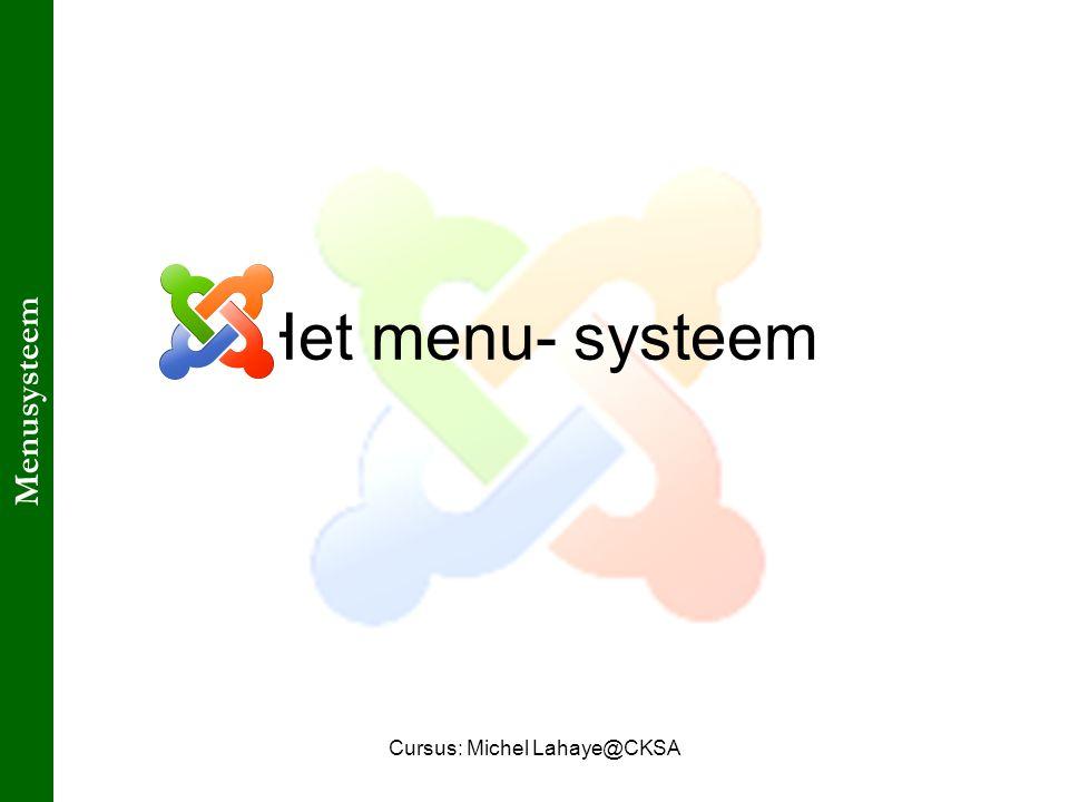 Cursus: Michel Lahaye@CKSA Het menu- systeem Menusysteem