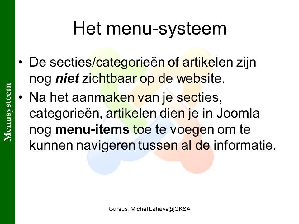 Cursus: Michel Lahaye@CKSA Het menu-systeem De secties/categorieën of artikelen zijn nog niet zichtbaar op de website.