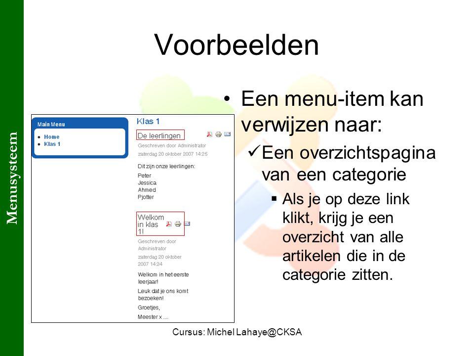 Cursus: Michel Lahaye@CKSA Voorbeelden Een menu-item kan verwijzen naar: Een overzichtspagina van een categorie  Als je op deze link klikt, krijg je een overzicht van alle artikelen die in de categorie zitten.
