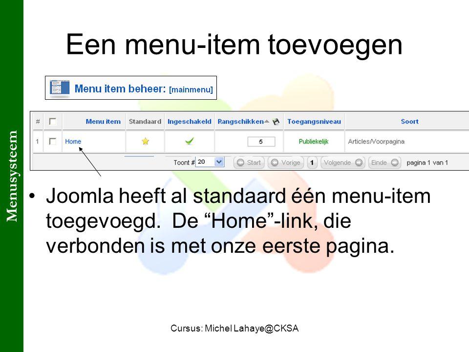 Cursus: Michel Lahaye@CKSA Een menu-item toevoegen Joomla heeft al standaard één menu-item toegevoegd.