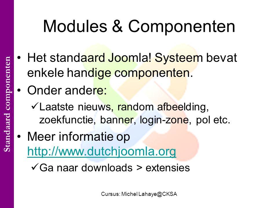 Cursus: Michel Lahaye@CKSA Modules & Componenten Het standaard Joomla.