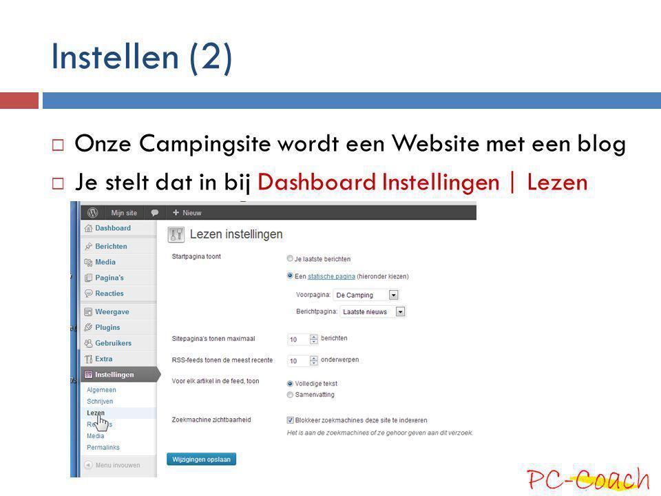 Instellen (2)  Onze Campingsite wordt een Website met een blog  Je stelt dat in bij Dashboard Instellingen | Lezen