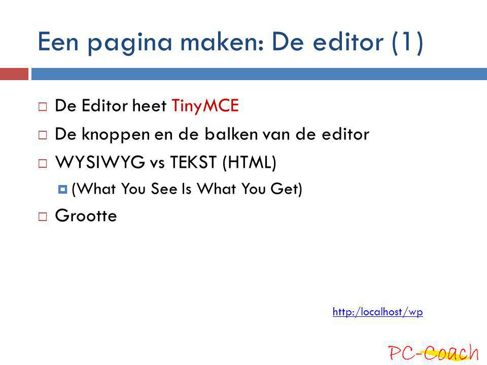 Een pagina maken: De editor (1)  De Editor heet TinyMCE  De knoppen en de balken van de editor  WYSIWYG vs TEKST (HTML)  (What You See Is What You
