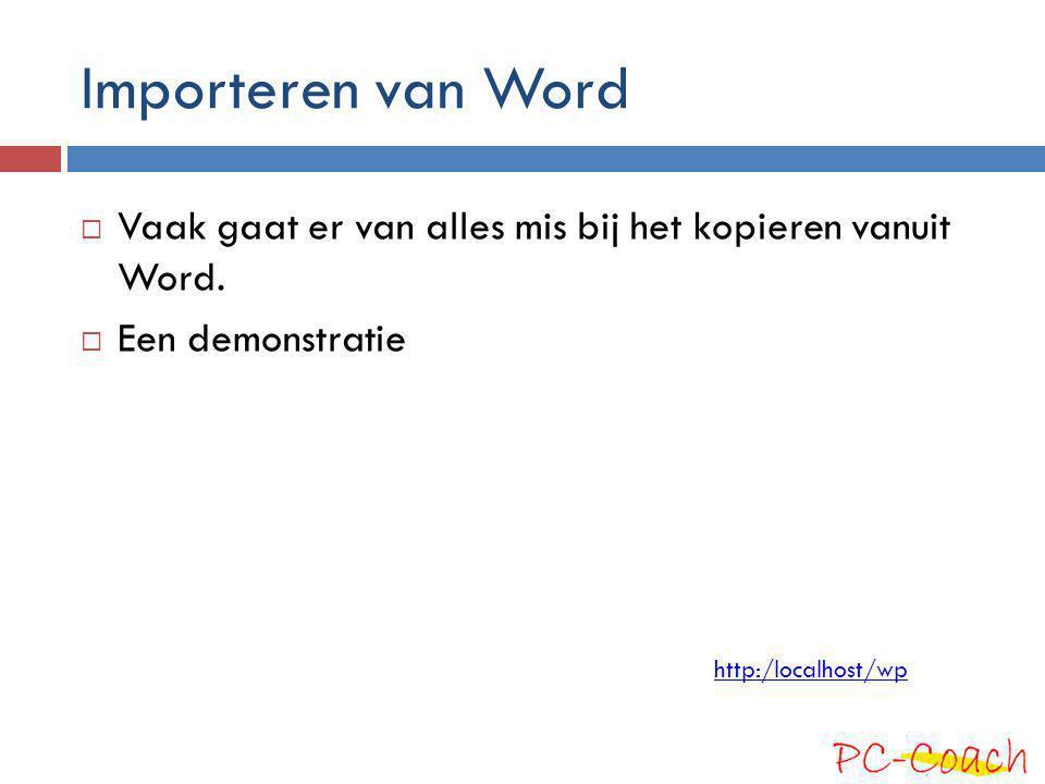 Importeren van Word  Vaak gaat er van alles mis bij het kopieren vanuit Word.  Een demonstratie http:/localhost/wp