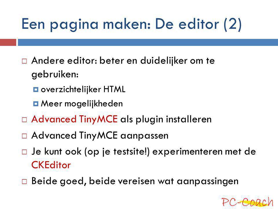 Een pagina maken: De editor (2)  Andere editor: beter en duidelijker om te gebruiken:  overzichtelijker HTML  Meer mogelijkheden  Advanced TinyMCE