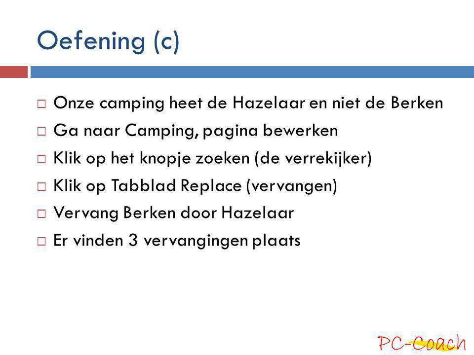 Oefening (c)  Onze camping heet de Hazelaar en niet de Berken  Ga naar Camping, pagina bewerken  Klik op het knopje zoeken (de verrekijker)  Klik