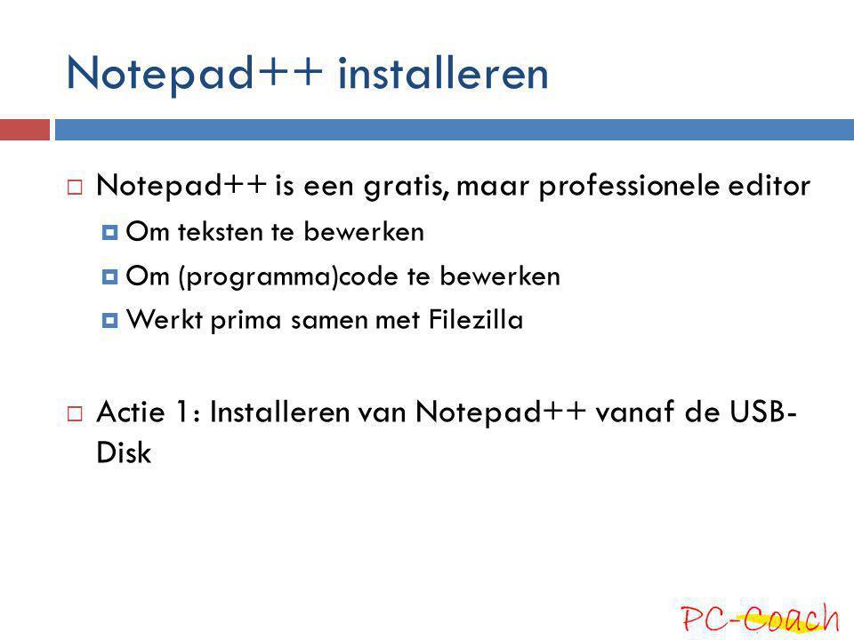 Notepad++ installeren  Notepad++ is een gratis, maar professionele editor  Om teksten te bewerken  Om (programma)code te bewerken  Werkt prima sam