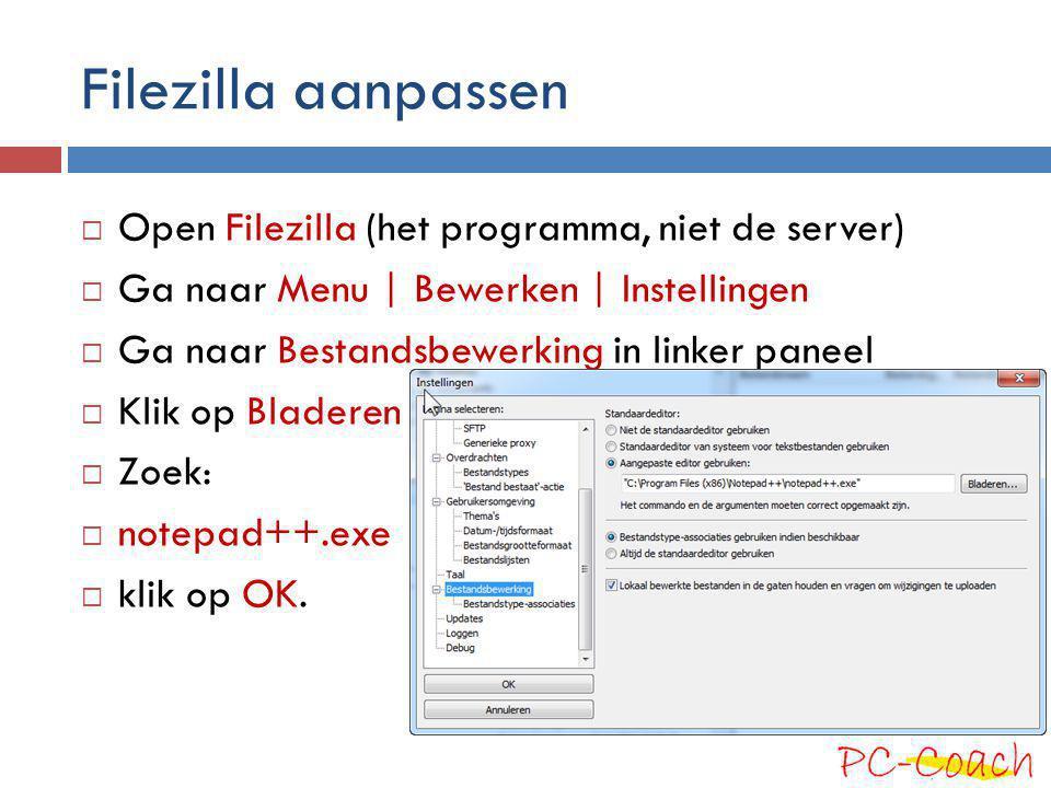Filezilla aanpassen  Open Filezilla (het programma, niet de server)  Ga naar Menu | Bewerken | Instellingen  Ga naar Bestandsbewerking in linker pa