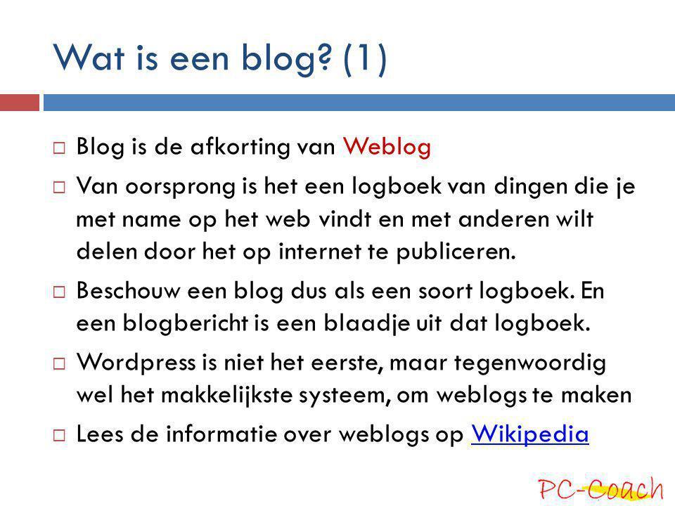 Wat is een blog? (1)  Blog is de afkorting van Weblog  Van oorsprong is het een logboek van dingen die je met name op het web vindt en met anderen w