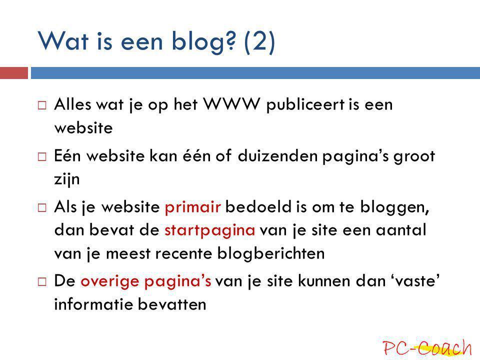Wat is een blog? (2)  Alles wat je op het WWW publiceert is een website  Eén website kan één of duizenden pagina's groot zijn  Als je website prima