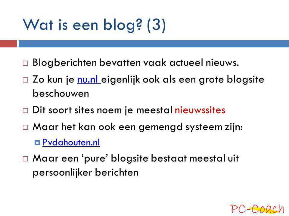 Wat is een blog? (3)  Blogberichten bevatten vaak actueel nieuws.  Zo kun je nu.nl eigenlijk ook als een grote blogsite beschouwennu.nl  Dit soort
