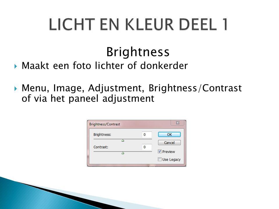 Brightness  Maakt een foto lichter of donkerder  Menu, Image, Adjustment, Brightness/Contrast of via het paneel adjustment