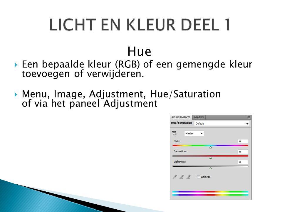 Hue  Een bepaalde kleur (RGB) of een gemengde kleur toevoegen of verwijderen.  Menu, Image, Adjustment, Hue/Saturation of via het paneel Adjustment