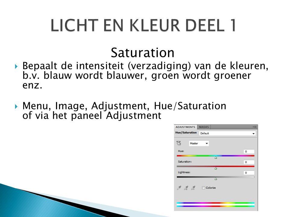 Saturation  Bepaalt de intensiteit (verzadiging) van de kleuren, b.v. blauw wordt blauwer, groen wordt groener enz.  Menu, Image, Adjustment, Hue/Sa