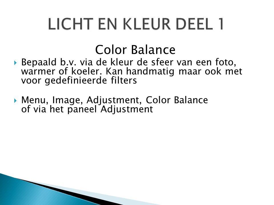 Color Balance  Bepaald b.v. via de kleur de sfeer van een foto, warmer of koeler. Kan handmatig maar ook met voor gedefinieerde filters  Menu, Image