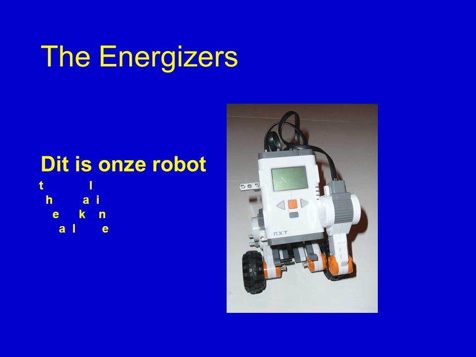 The Energizers Dit is onze robot t l h a i e k n a l e