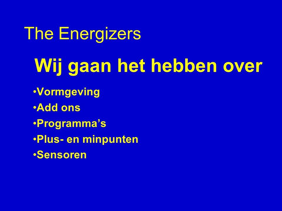 The Energizers Vormgeving Add ons Programma's Plus- en minpunten Sensoren Wij gaan het hebben over