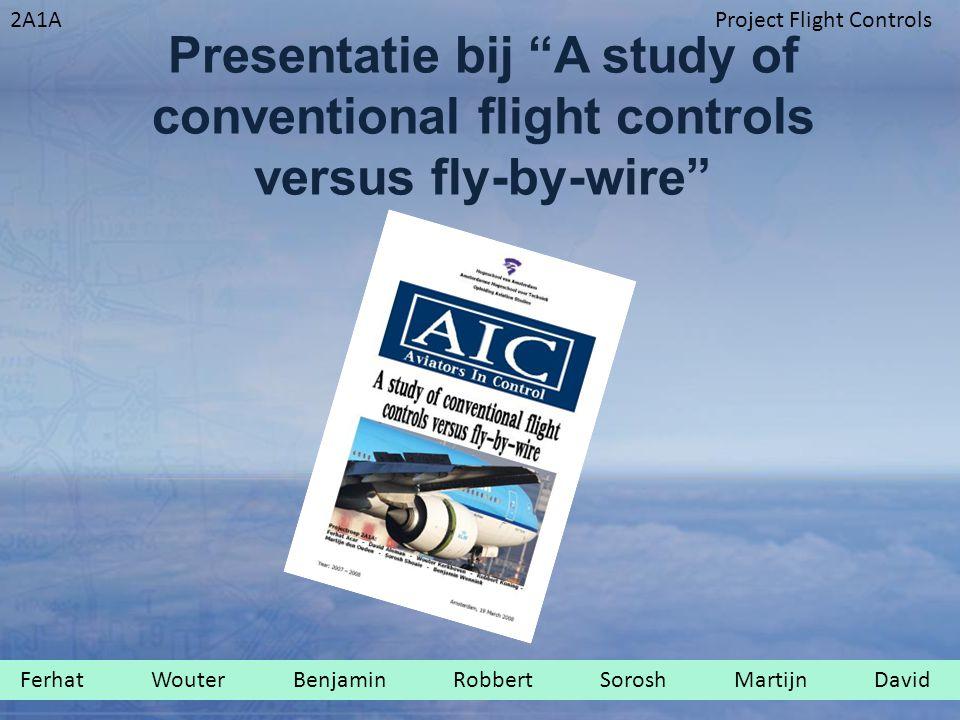 2A1AProject Flight Controls Presentatie bij A study of conventional flight controls versus fly-by-wire Ferhat Wouter Benjamin Robbert Sorosh Martijn David.