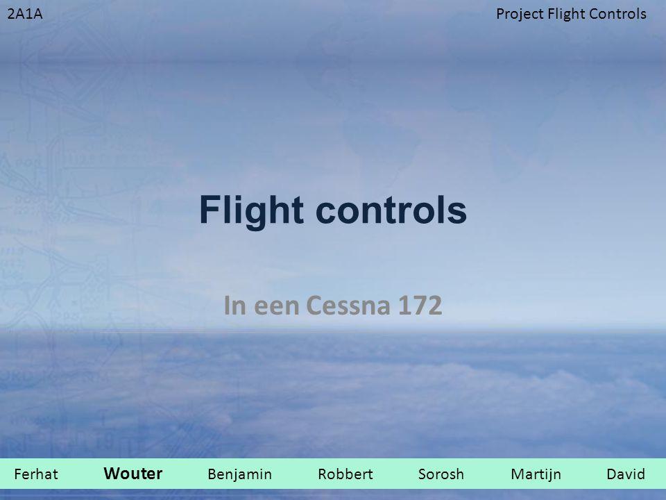 2A1AProject Flight Controls Flight controls In een Cessna 172 Ferhat Wouter Benjamin Robbert Sorosh Martijn David.