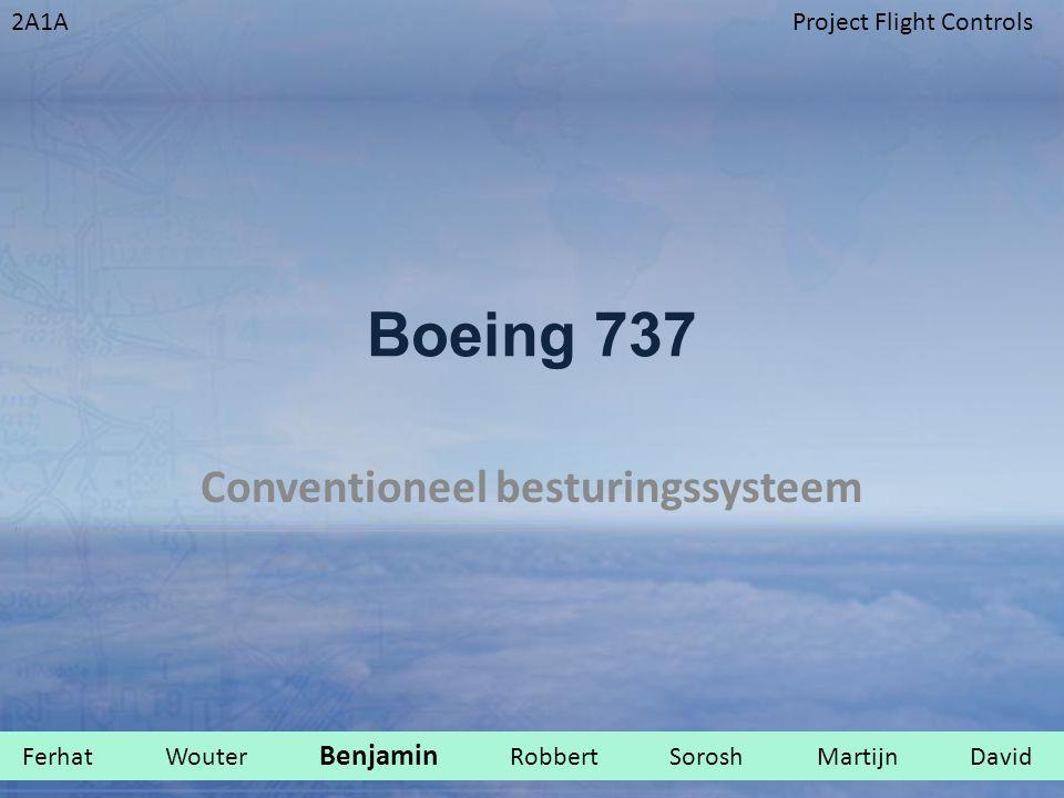 2A1AProject Flight Controls Boeing 737 Conventioneel besturingssysteem Ferhat Wouter Benjamin Robbert Sorosh Martijn David.