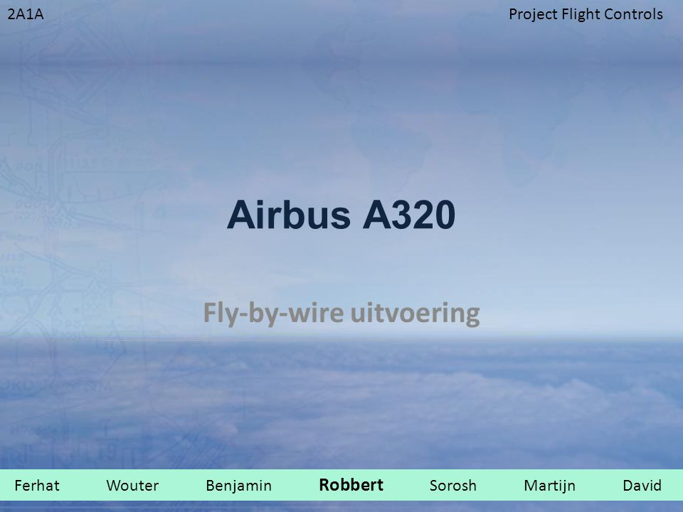 2A1AProject Flight Controls Airbus A320 Fly-by-wire uitvoering Ferhat Wouter Benjamin Robbert Sorosh Martijn David.