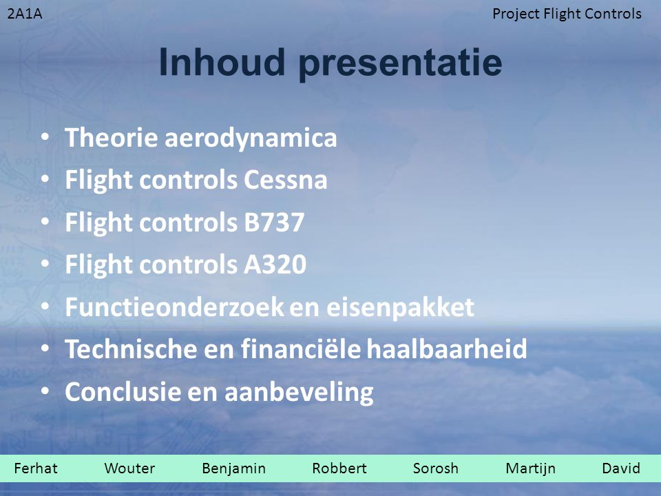 2A1AProject Flight Controls Inhoud presentatie Theorie aerodynamica Flight controls Cessna Flight controls B737 Flight controls A320 Functieonderzoek
