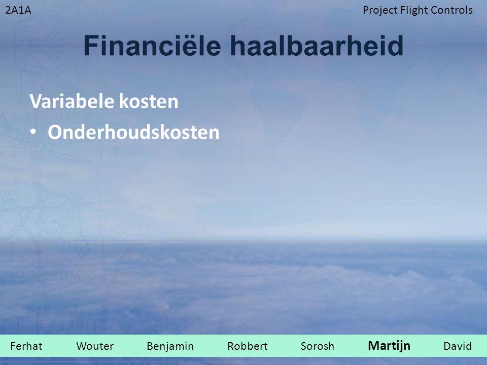2A1AProject Flight Controls Financiële haalbaarheid Variabele kosten Onderhoudskosten Ferhat Wouter Benjamin Robbert Sorosh Martijn David.