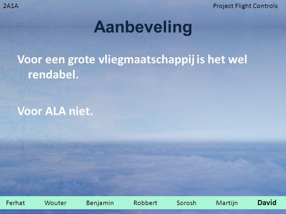 2A1AProject Flight Controls Aanbeveling Voor een grote vliegmaatschappij is het wel rendabel. Voor ALA niet. Ferhat Wouter Benjamin Robbert Sorosh Mar